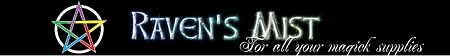 Raven's Mist store for all of your Pagan,Wiccan, New Age, Shamanic,Witchcraft ,Ritual and spell supplies
