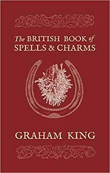 British Book of Spells & Charms by Graham King