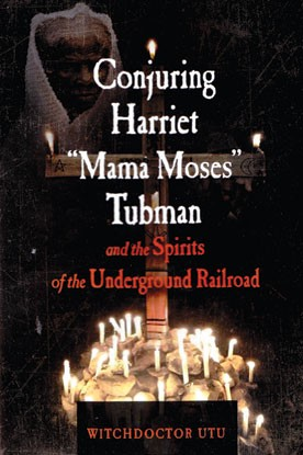 Conjuring Harriet Mama Moses Tubman by Witchdoctor Utu