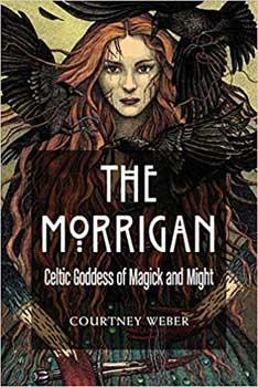 The Morrigan:  Celtic Goddess of Magick & Might by Courtney Weber
