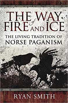 Way of Fire & Ice Living Tradition of Norse Paganism by Ryan Smith