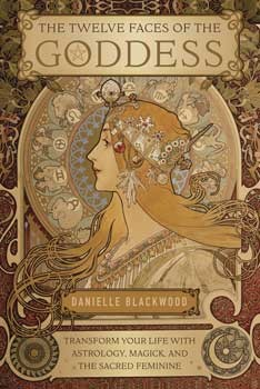 Twelve Faces of the Goddess by Danielle Blackwood