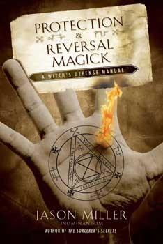 Protection & Reversal Magick by Jason Miller